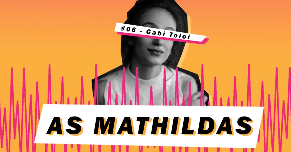 Gabriela Toloi - As Mathildas