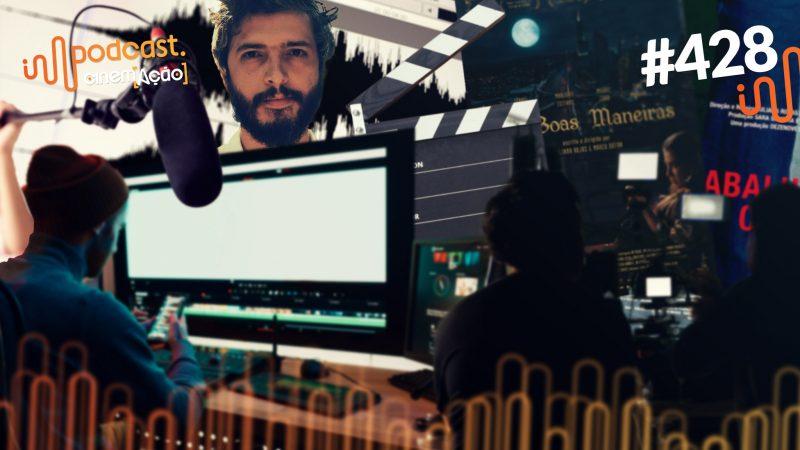 Podcast 428 - Fazendo de tudo, mas fazendo cinema (João Marcos de Almeida)